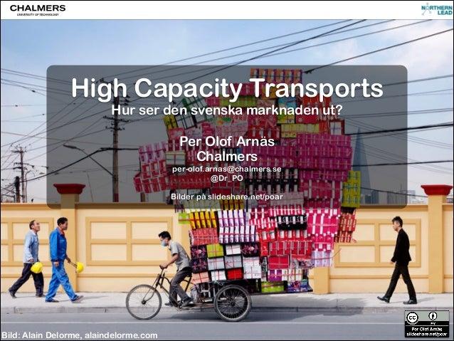 CC-BY PER OLOF ARNÄS High Capacity Transports Hur ser den svenska marknaden ut?  Per Olof Arnäs Chalmers per-olof.arnas@ch...