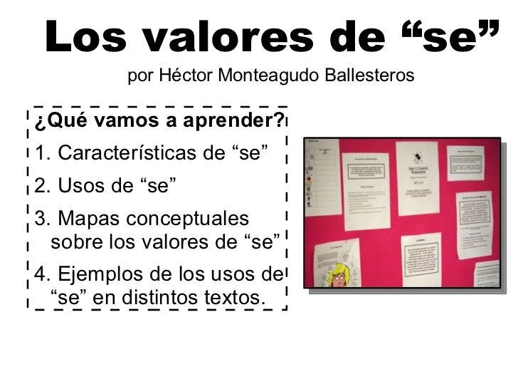"Los valores de ""se"" por Héctor Monteagudo Ballesteros <ul>¿Qué vamos a aprender? 1. Características de ""se"" 2. Usos de ""se..."