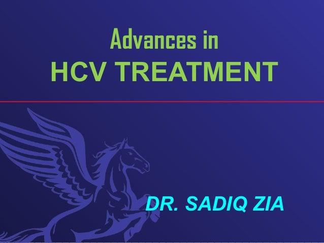 Advances in HCV TREATMENT DR. SADIQ ZIA