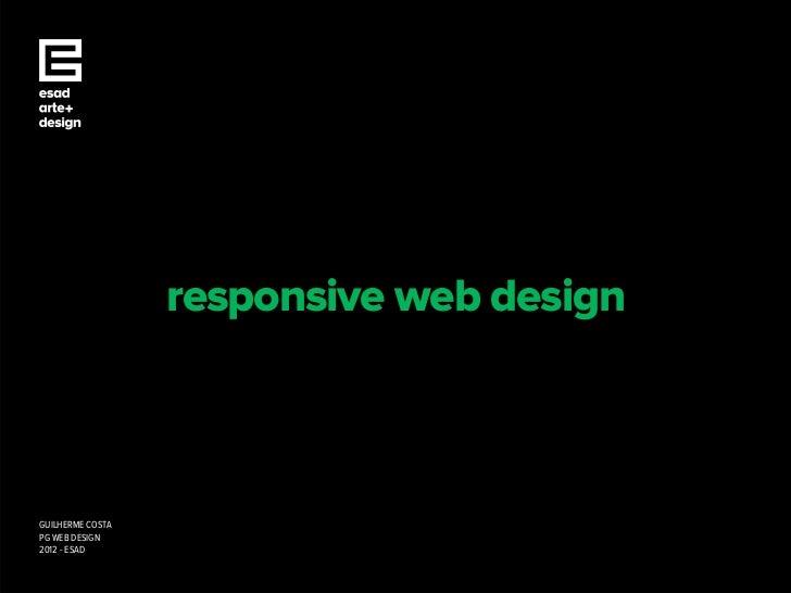 responsive web designGUILHERME COSTAPG WEB DESIGN2012 - ESAD