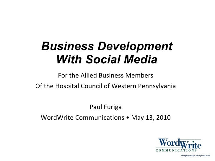 Business Development With Social Media For the Allied Business Members Of the Hospital Council of Western Pennsylvania Pau...