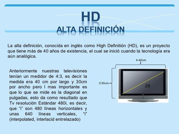 La alta definición, conocida en inglés como High Definitión (HD), es un proyectoque tiene más de 40 años de existencia, el...
