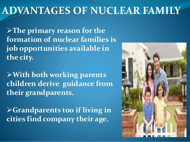nuclear family extended family essay An extended family is a family that extends beyond the nuclear family, consisting of parents, aunts, uncles, and cousins, all living nearby or in the same household an example is a married couple that lives with either the husband or the wife's parents the family changes from immediate household to extended household.
