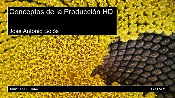 Conceptos de la Producción HD José Antonio Bolós