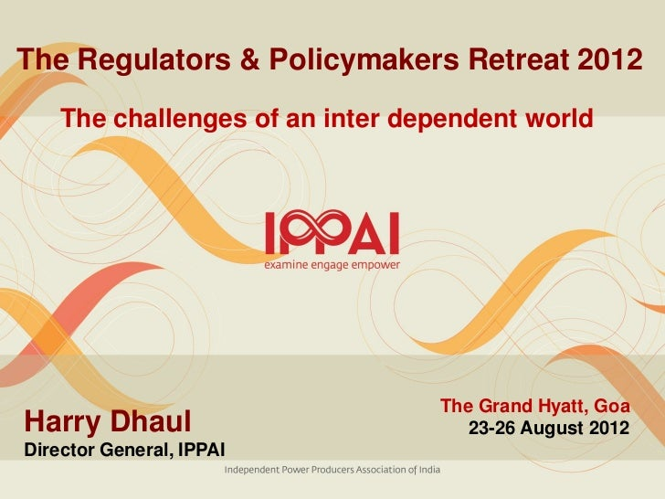 The Regulators & Policymakers Retreat 2012    The challenges of an inter dependent world                                 T...