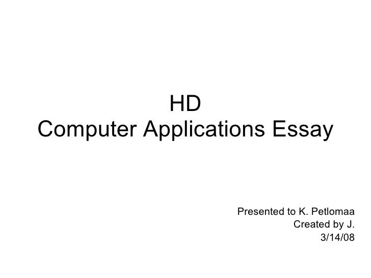 HD Computer Applications Essay Presented to K. Petlomaa Created by J. 3/14/08