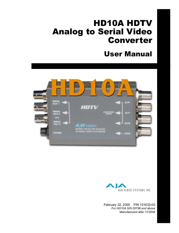 HD10A HDTVAnalog to Serial Video            Converter           User Manual           February 22, 2005   P/N 101633-00   ...