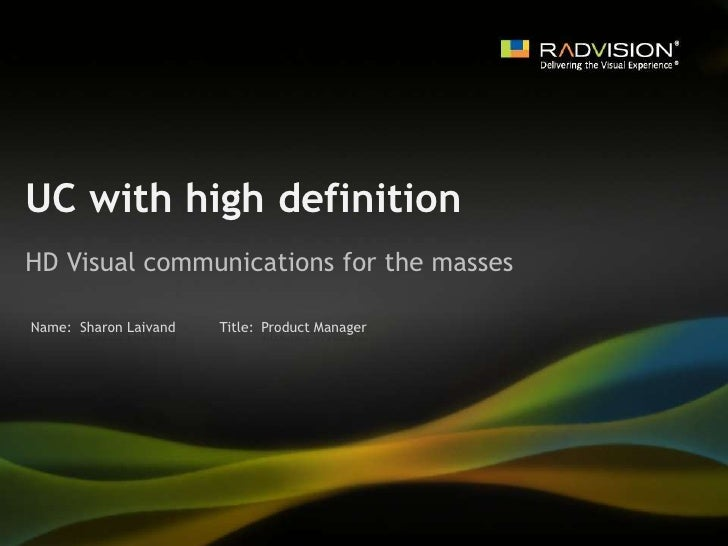UC with high definition <br />HD Visual communications for the masses<br />Sharon Laivand<br />Product Manager<br />