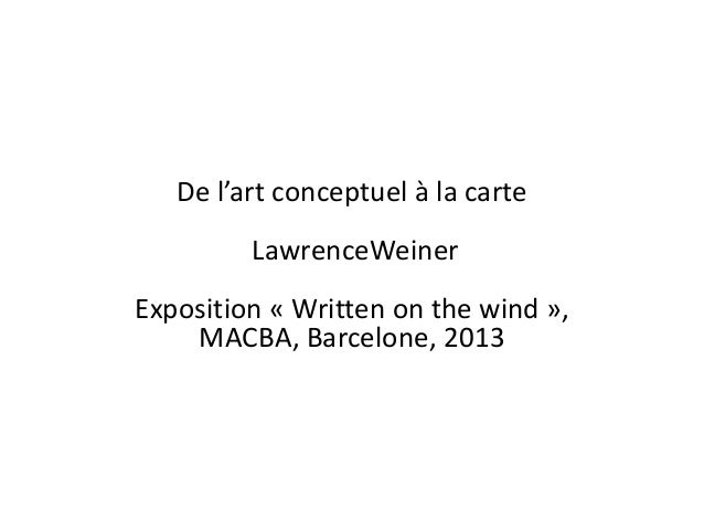 De l'art conceptuel à la carte  LawrenceWeiner Exposition « Written on the wind », MACBA, Barcelone, 2013