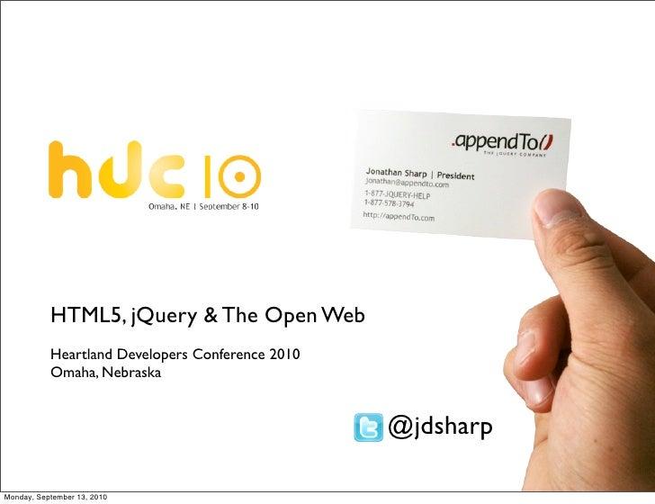 HTML5, jQuery & The Open Web            Heartland Developers Conference 2010            Omaha, Nebraska                   ...