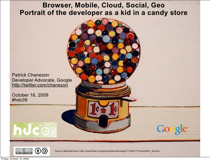 Browser, Mobile, Cloud, Social, Geo                Portrait of the developer as a kid in a candy store              Patric...