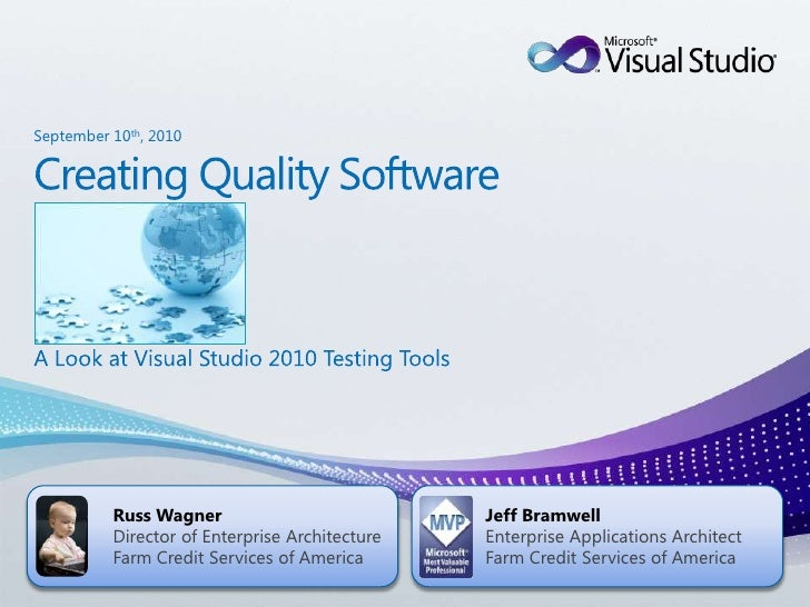 Creating Quality Software<br />A Look at Visual Studio 2010 Testing Tools<br />Jeff Bramwell<br />Enterprise Applications ...