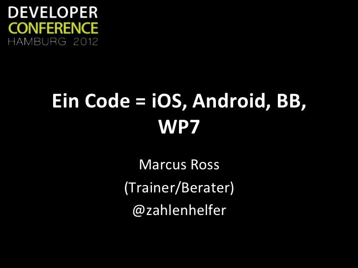 Ein Code = iOS, Android, BB,                      WP7                Marcus Ross              (Trainer/B...