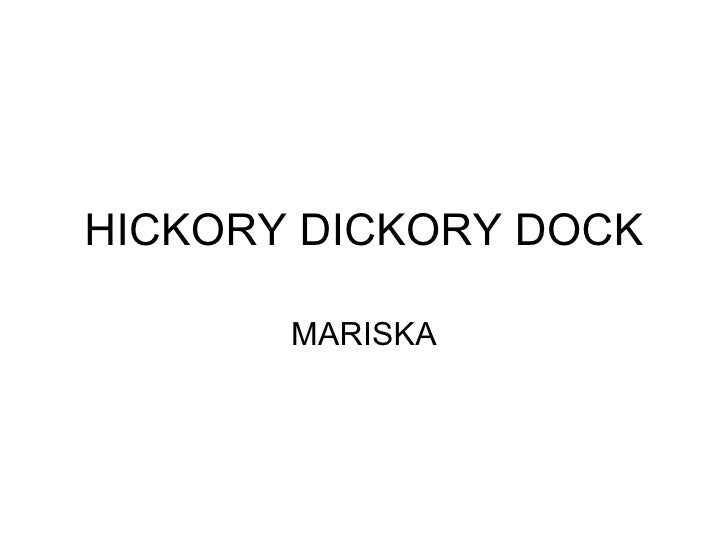 HICKORY DICKORY DOCK MARISKA