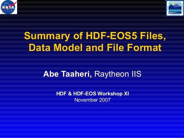 Summary of HDF-EOS5 Files, Data Model and File Format Abe Taaheri, Raytheon IIS HDF & HDF-EOS Workshop XI November 2007