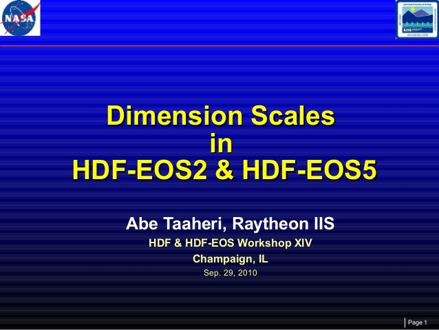 Dimension Scales in HDF-EOS2 & HDF-EOS5 Abe Taaheri, Raytheon IIS HDF & HDF-EOS Workshop XIV Champaign, IL Sep. 29, 2010  ...