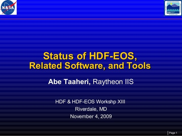 Status of HDF-EOS,  Related Software, and Tools Abe Taaheri, Raytheon IIS HDF & HDF-EOS Workshp XIII Riverdale, MD Novembe...