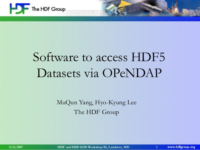 Software to access HDF5 Datasets via OPeNDAP MuQun Yang, Hyo-Kyung Lee The HDF Group  11/8/2007  HDF and HDF-EOS Workshop ...