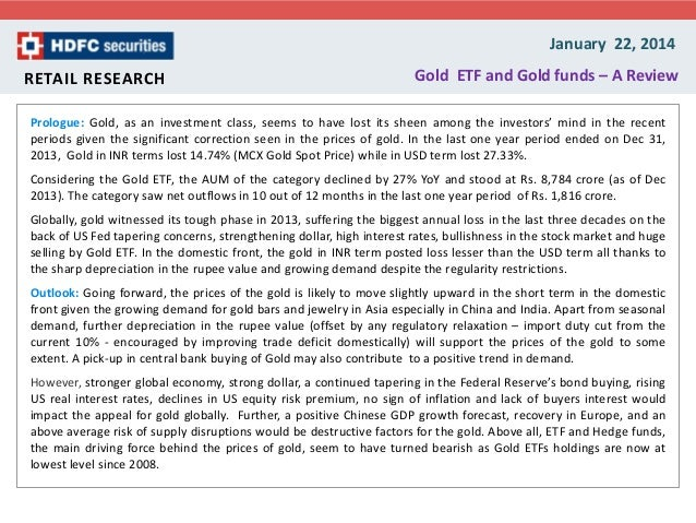 January 22, 2014 RETAIL RESEARCH  Gold ETF and Gold funds – A Review  Prologue: Gold, as an investment class, seems to hav...