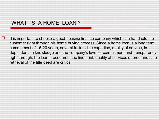 WHAT IS A HOME LOAN ?  It is important to choose a good housing finance company which can handhold the customer right thr...