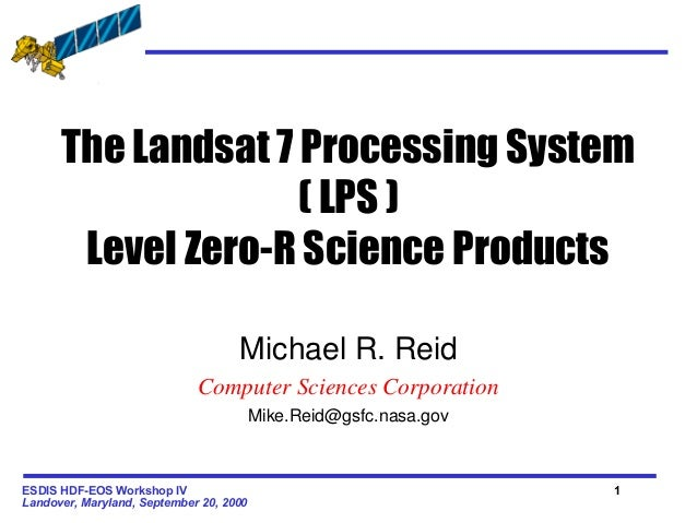The Landsat 7 Processing System ( LPS ) Level Zero-R Science Products Michael R. Reid Computer Sciences Corporation Mike.R...
