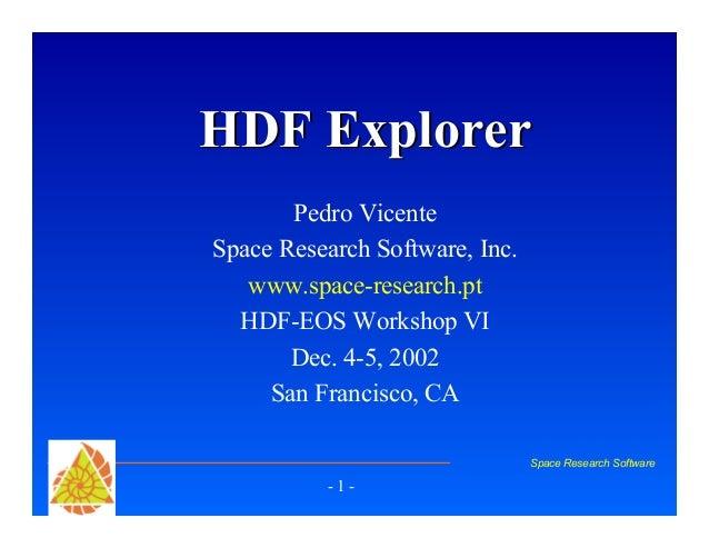 HDF Explorer Pedro Vicente Space Research Software, Inc. www.space-research.pt HDF-EOS Workshop VI Dec. 4-5, 2002 San Fran...