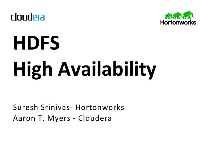 HDFS	  	  High	  Availability	  Suresh	   S rinivas-­‐	   H ortonworks	  Aaron	   T .	   M yers	   -­‐ 	   C loudera