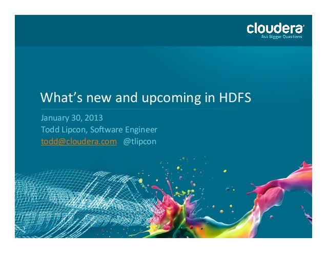 What's	  new	  and	  upcoming	  in	  HDFS	      January	  30,	  2013	      Todd	  Lipcon,	  SoAware	  Engineer	      todd@...