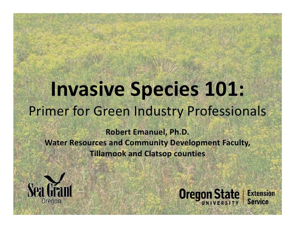 InvasiveSpecies101: PrimerforGreenIndustryProfessionals                   RobertEmanuel,Ph.D.   WaterResourcesan...