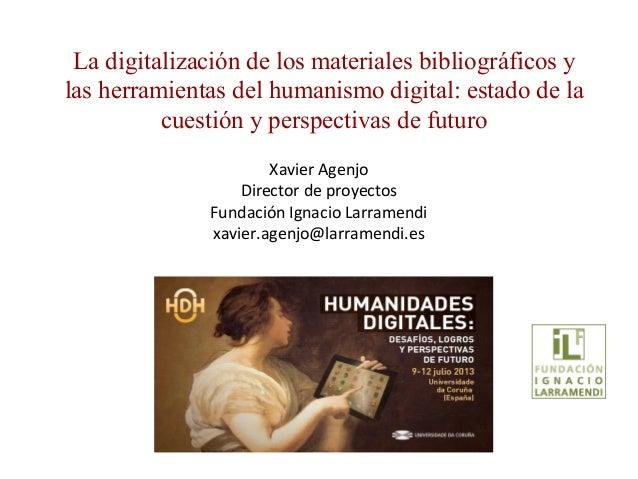 La digitalización de los materiales bibliográficos y las herramientas del humanismo digital: estado de la cuestión y perspectivas de futuro, de Xavier Agenjo.