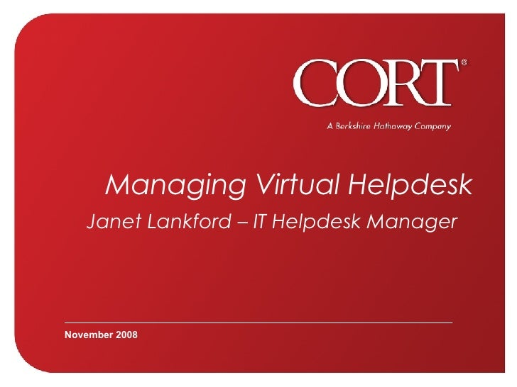 Managing Virtual Helpdesk Janet Lankford – IT Helpdesk Manager   November 2008