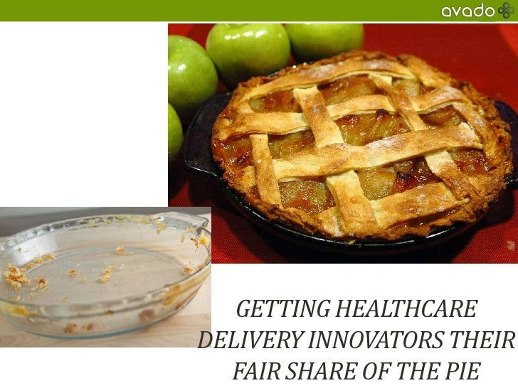 Getting Healthcare Delivery Innovators their fair share of the pie<br />