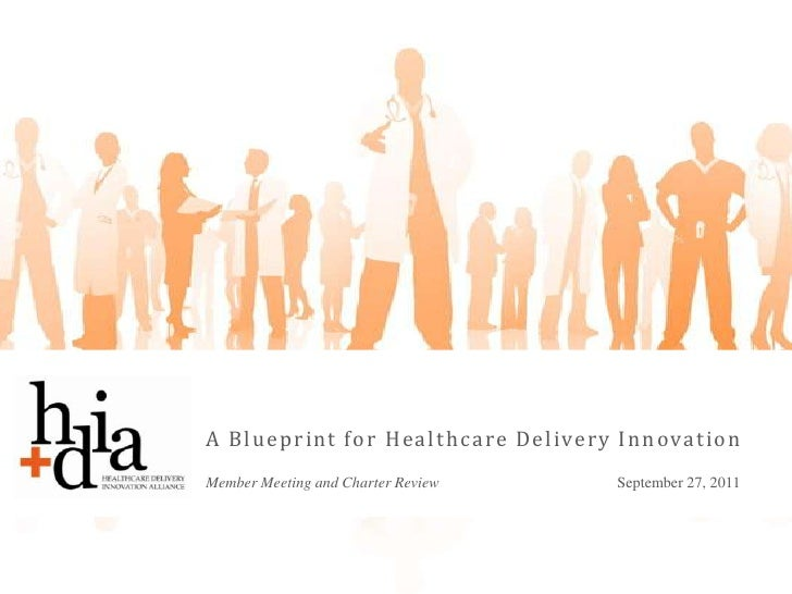A Blueprint for Healthcare Delivery Innovation<br />Member Meeting and Charter Review    September 27, 2011<br />
