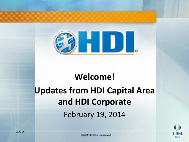 Welcome!( Updates(from(HDI(Capital(Area( and(HDI(Corporate(( 2/19/14&  February&19,&2014& & ©2013&HDI.&All&rights&reserved...