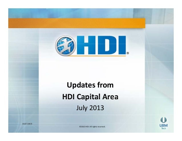 Updates from  HDI Capital Area  HDI Capital Area July 2013 10/17/2013 ©2013 HDI. All rights reserved.