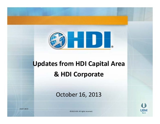 Updates from HDI Capital Area  & HDI Corporate October 16, 2013 10/17/2013 ©2013 HDI. All rights reserved.