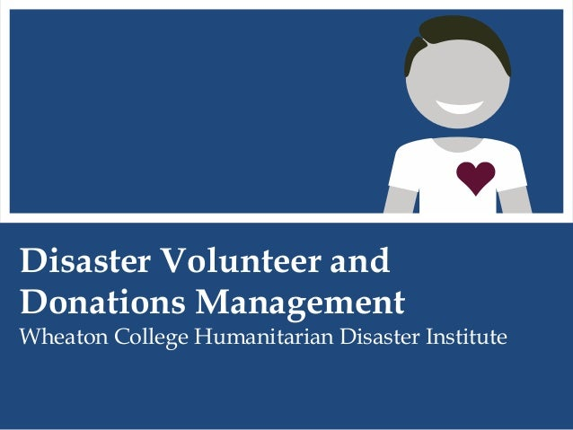 Disaster Volunteer andDonations ManagementWheaton College Humanitarian Disaster Institute