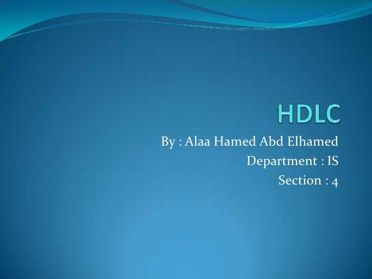 HDLC<br />By : AlaaHamedAbdElhamed<br />Department : IS<br />Section : 4<br />