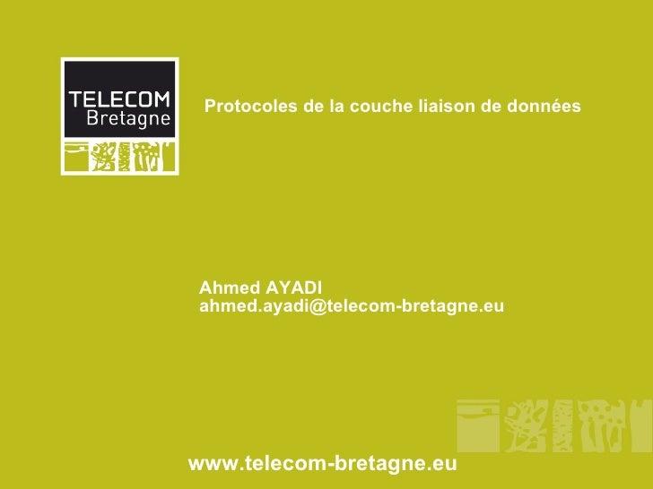 Protocoles de la couche liaison de données www.telecom-bretagne.eu Ahmed AYADI [email_address]