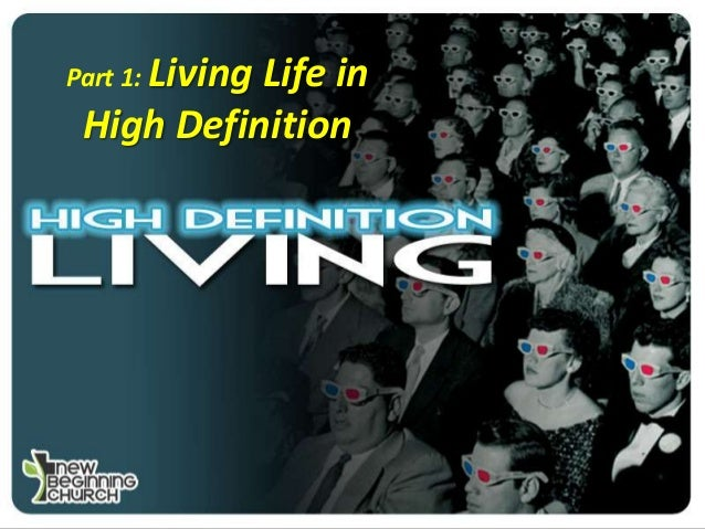 Part 1: Living  Life in High Definition