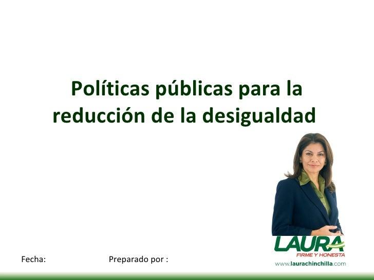Políticas públicas para la reducción de la desigualdad  Fecha: Preparado por :