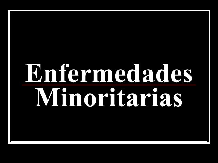 Enfermedades Minoritarias (raras)