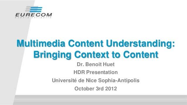 Multimedia Content Understanding: Bringing Context to Content Dr. Benoit Huet HDR Presentation  Université de Nice Sophia-...