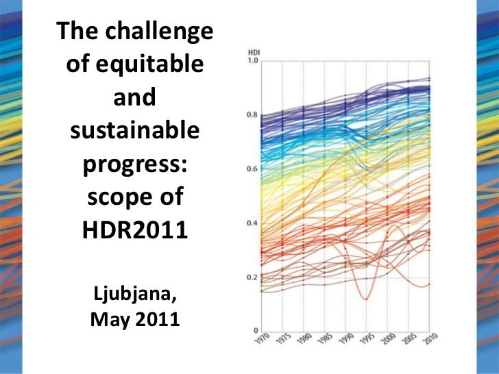 The challenge of equitable and sustainable progress: scope of HDR2011Ljubjana, May 2011<br />