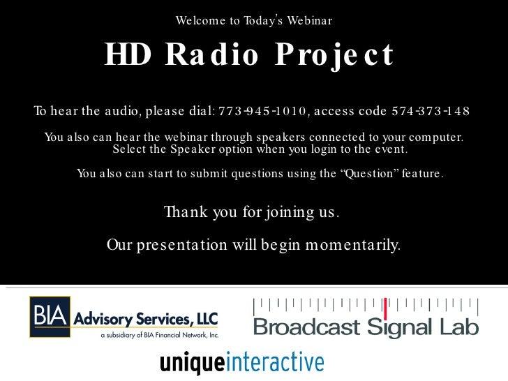 <ul><li>Welcome to Today's Webinar </li></ul><ul><li>HD Radio Project   </li></ul><ul><li>To hear the audio, please dial: ...