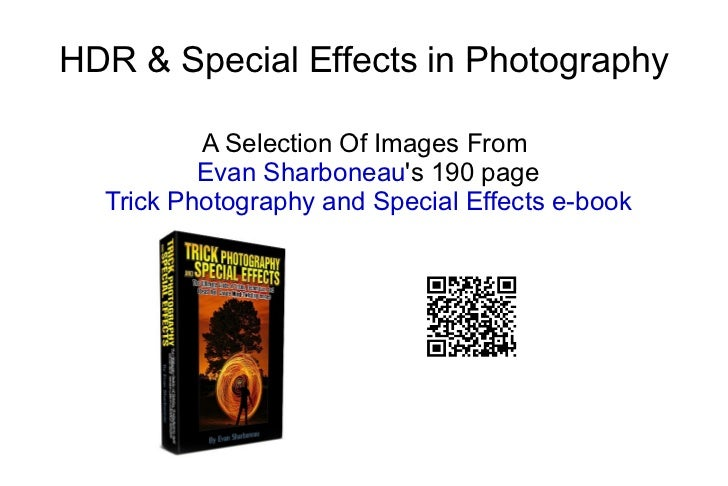 HDR & Special Effects in Photography A Selection Of Images From  Evan Sharboneau 's 190 page Trick Photography and Special...