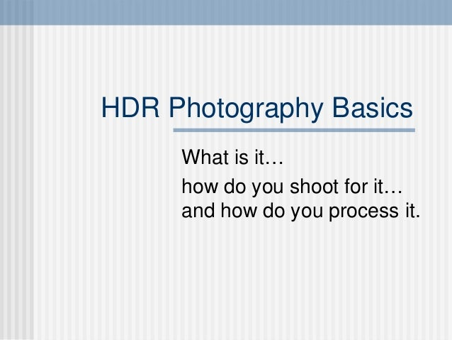 HDR Photography Basics What is it… how do you shoot for it… and how do you process it.