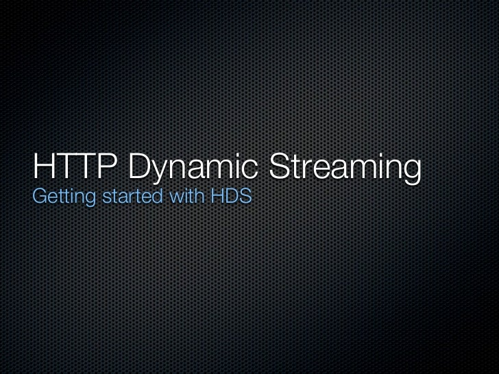 HTTP Dynamic StreamingGetting started with HDS
