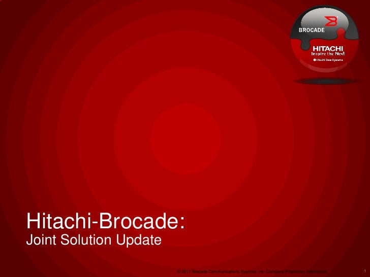 Hitachi-Brocade:Joint Solution Update                        © 2011 Brocade Communications Systems, Inc. Company Proprieta...