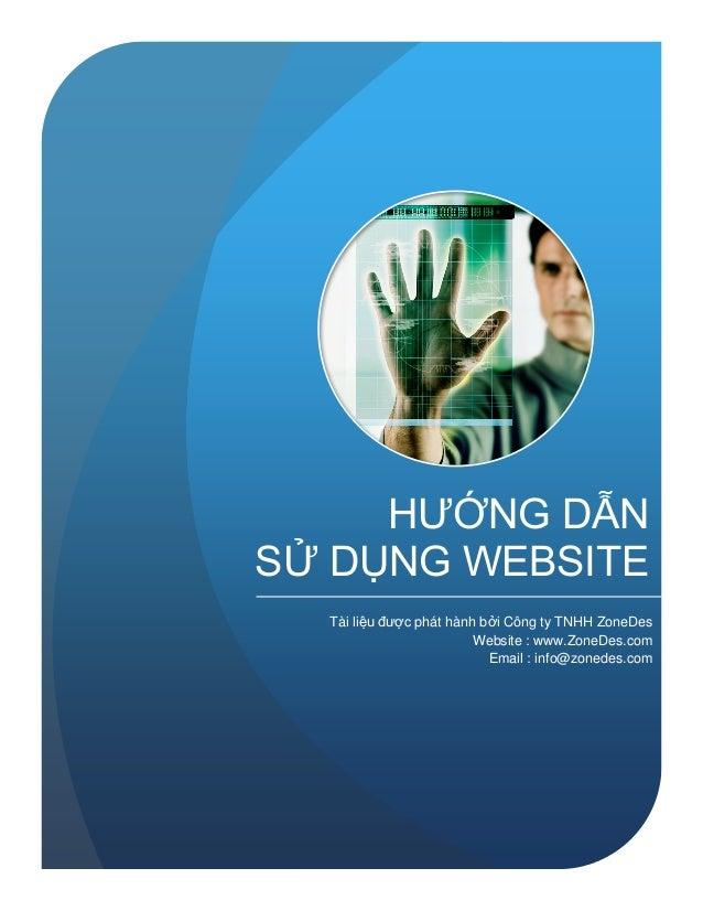 HƯỚNG DẪN SỬ DỤNG WEBSITE Tài liệu được phát hành bởi Công ty TNHH ZoneDes Website : www.ZoneDes.com Email : info@zonedes....